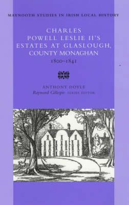 Charles Powell Leslie II's Estates at Glaslough, County Monaghan 1800-1841 - Maynooth Research Guides for Irish Local History no. 38 (Paperback)