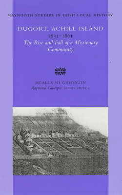 Dugort, Achill Island, 1831-1861: The Rise and Fall of a Missionary Community - Maynooth Guides for Local History Research S. no. 39 (Paperback)