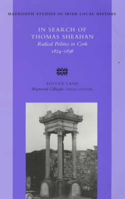 In Search of Thomas Sheahan: Radical Politics in Cork, 1824-1836 - Maynooth Research Guides for Irish Local History no. 37 (Paperback)