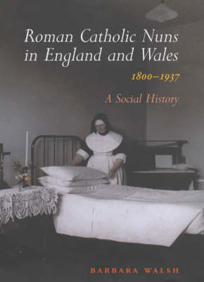 Roman Catholic Nuns in England and Wales, 1800-1937 (Hardback)
