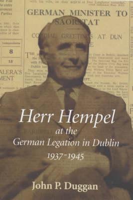 Herr Hempel at the German Legation in Dublin, 1937-1945 (Hardback)