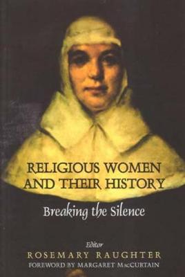 Religious Women and Their History: Breaking the Silence (Paperback)