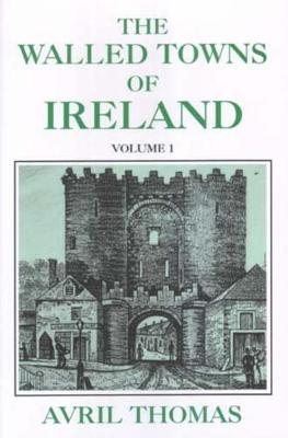 Walled Towns of Ireland: v. 1 - Celtic & Medieval Studies (Hardback)