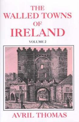 Walled Towns of Ireland: v. 2 - Celtic & Medieval Studies (Hardback)