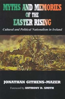 Myths and Memories of the Easter Rising: Cultural and Political Nationalism in Ireland (Hardback)