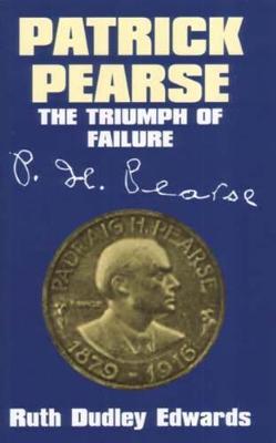 Patrick Pearse: The Triumph of Failure (Hardback)