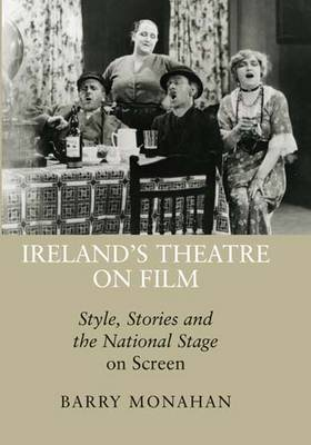 Ireland's Theatre on Film: Style, Stories and the National Stage on Screen (Hardback)