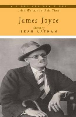 James Joyce - Visions and Revisions: Irish Writers in Their Time (Hardback)