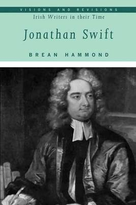 Jonathan Swift - Visions and Revisions: Irish Writers in Their Time (Paperback)