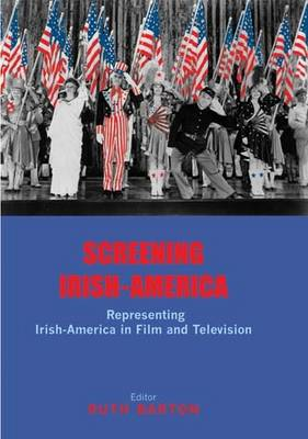 Screening Irish-America: Representing Irish-America in Film and Television (Hardback)