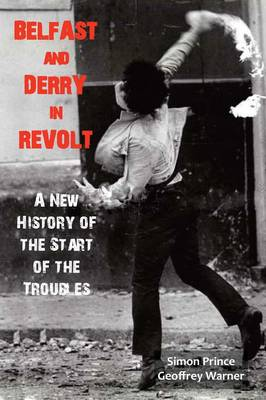 Belfast and Derry in Revolt: A New History of the Start of the Troubles (Paperback)