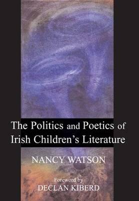 The Politics and Poetics of Irish Children's Literature (Hardback)