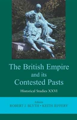 The British Empire and Its Contested Pasts - Historical Studies v. 26 (Hardback)
