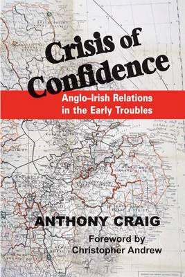Crisis of Confidence: Anglo-Irish Relations in the Early Troubles, 1966-1974 (Hardback)