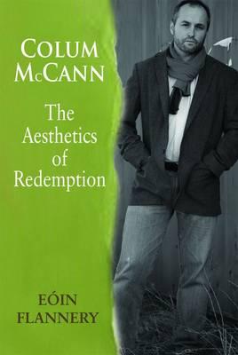 Colum McCann: The Aesthetics of Redemption (Hardback)