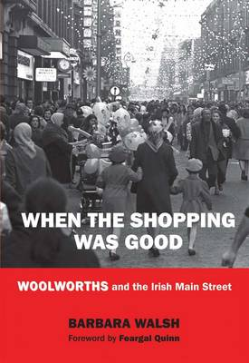 When the Shopping Was Good: Woolworths and the Irish Main Street (Hardback)