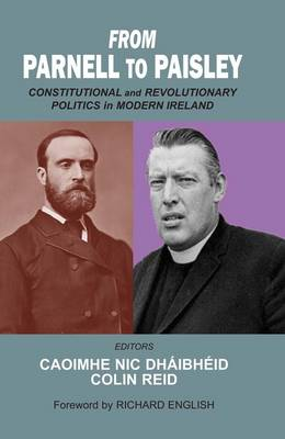 From Parnell to Paisley: Constitutional and Revolutionary Politics in Modern Ireland (Hardback)