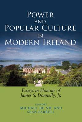 Power and Popular Culture in Modern Ireland: Essays in Honour of James S. Donnelly, Jr. (Hardback)