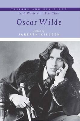 Oscar Wilde - Visions and Revisions: Irish Writers in Their Time (Hardback)