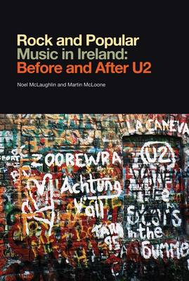 Rock and Popular Music in Ireland Before and After U2 (Hardback)