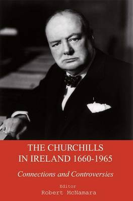 The Churchills in Ireland: Controversies and Connections Since the Seventeenth Century (Hardback)