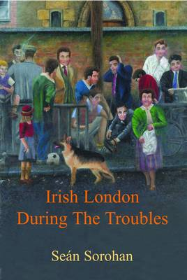 Irish London During the Troubles (Hardback)