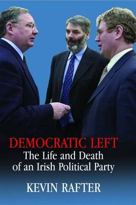 Democratic Left: The Life and Death of an Irish Political Party (Paperback)