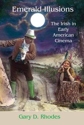 Emerald Illusions: Early Irish-American Cinema 1865-1915 (Hardback)