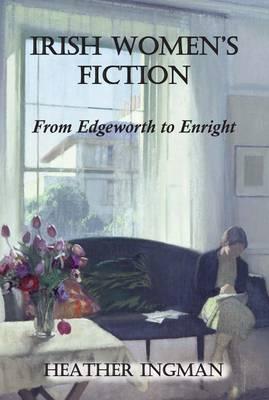 Irish Women's Fiction: From Edgeworth to Enright (Paperback)