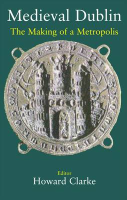 Medieval Dublin: The Making of a Metropolis (Paperback)