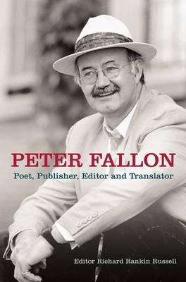 Peter Fallon: Poet, Publisher, Translator, Editor (Hardback)