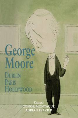 George Moore: Dublin, Paris, Hollywood (Paperback)