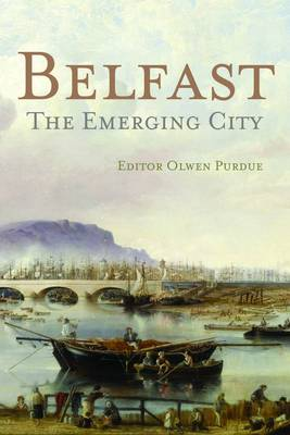 Belfast: The Emerging City 1850-1914 (Paperback)
