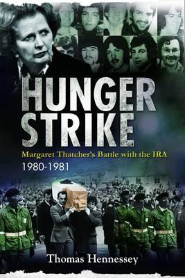 Hunger Strike: Margaret Thatcher's Battle with the IRA: 1980-1981 (Hardback)