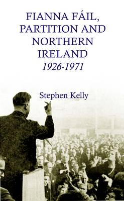 Fianna Fail, Partition and Northern Ireland, 1926-1971 (Paperback)