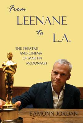 From Leenane to L.A.: The Theatre and Cinema of Martin McDonagh (Paperback)