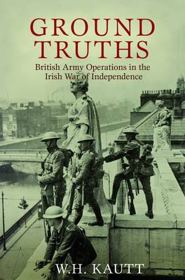 Ground Truths: The Official History of British Army Operations in the Irish War of Independence, 1919-1921 (Hardback)