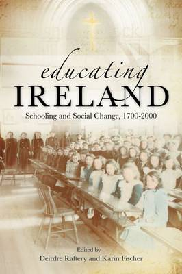 Educating Ireland: Schooling and Social Change 1700-2000 (Paperback)