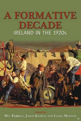 A Formative Decade: Ireland in the 1920s (Hardback)