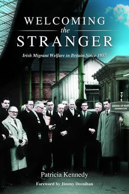 Welcoming the Stranger: Irish Migrant Welfare in Britain Since 1957 (Hardback)