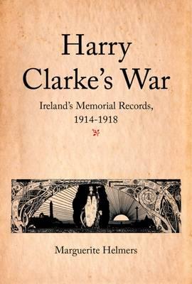 Harry Clarke's War: Illustrations for Ireland's Memorial Records, 1914-1918 (Paperback)