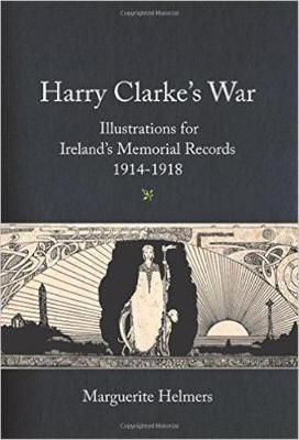 Harry Clarke's War: Illustrations for Ireland's Memorial Records, 1914-1918 (Hardback)