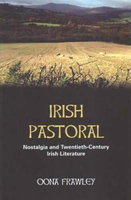 Irish Pastoral: Nostalgia and Twentieth Century Irish Literature (Hardback)