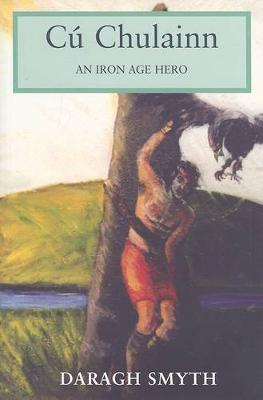 Cu Chulainn: An Iron Age Hero (Paperback)