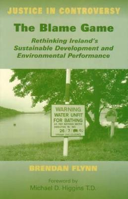 The Blame Game: Rethinking Ireland's Sustainable Development and Environmental Performance (Paperback)