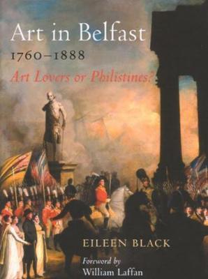 Art in Belfast 1760-1880: Art Lovers or Philistines? (Paperback)