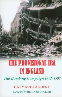 The Provisional IRA in England: The Bombing Campaign 1973-1997 (Paperback)