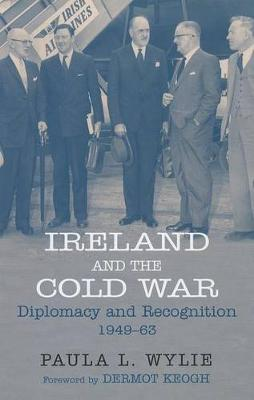 Ireland and the Cold War: Recognition and Diplomacy 1949-1963 (Hardback)