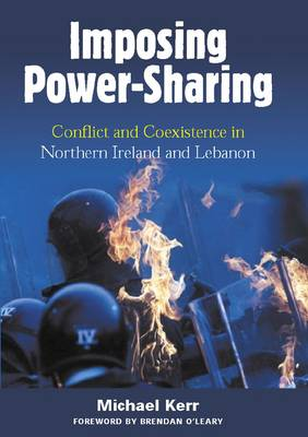 Imposing Power Sharing: Conflict and Coexistence in Northern Ireland and Lebanon (Paperback)