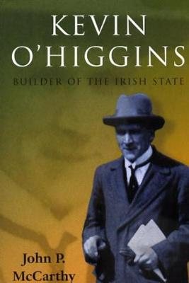 Kevin O'Higgins: Builder of the Irish State (Hardback)